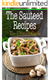 The Sauteed Recipes: The Ultimate Guide