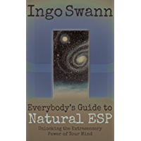 Everybody's Guide to Natural ESP: Unlocking the Extrasensory Power of Your Mind (English Edition)