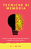 Tecniche di Memoria: Scopri come memorizzare subito e senza fatiche inutili.