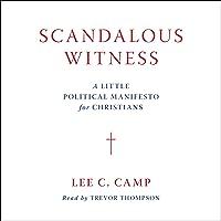Scandalous Witness: A Little Political Manifesto for Christians