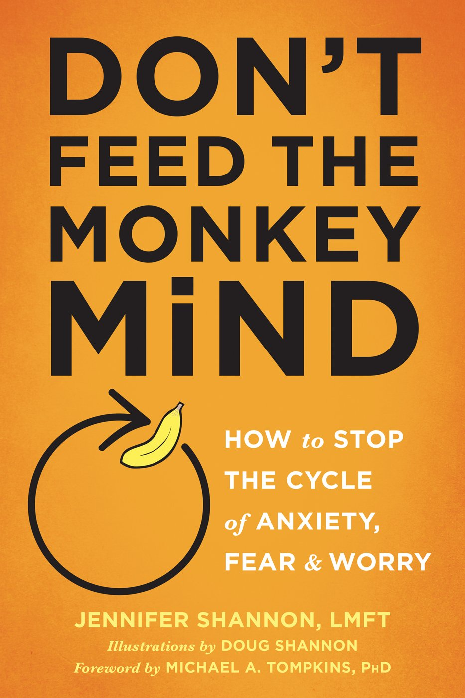 Download Don't Feed the Monkey Mind: How to Stop the Cycle of Anxiety, Fear, and Worry PDF