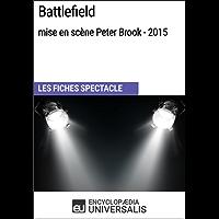 Battlefield (mise en scène Peter Brook et Marie-Hélène Estienne - 2015): Les Fiches Spectacle d'Universalis (French Edition)