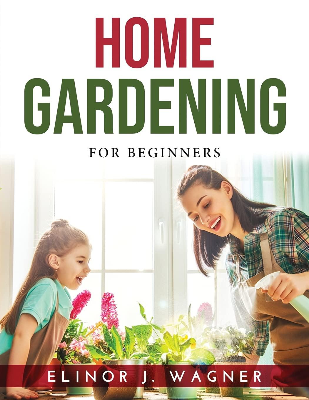 Home Gardening: For Beginners