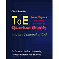 ToE; New Physics explaining our world by Quantum Gravity: World's first Textbook on QG (English Edition)
