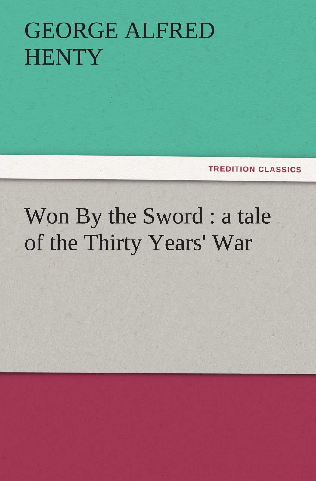 Download Won By the Sword : a tale of the Thirty Years' War (TREDITION CLASSICS) PDF