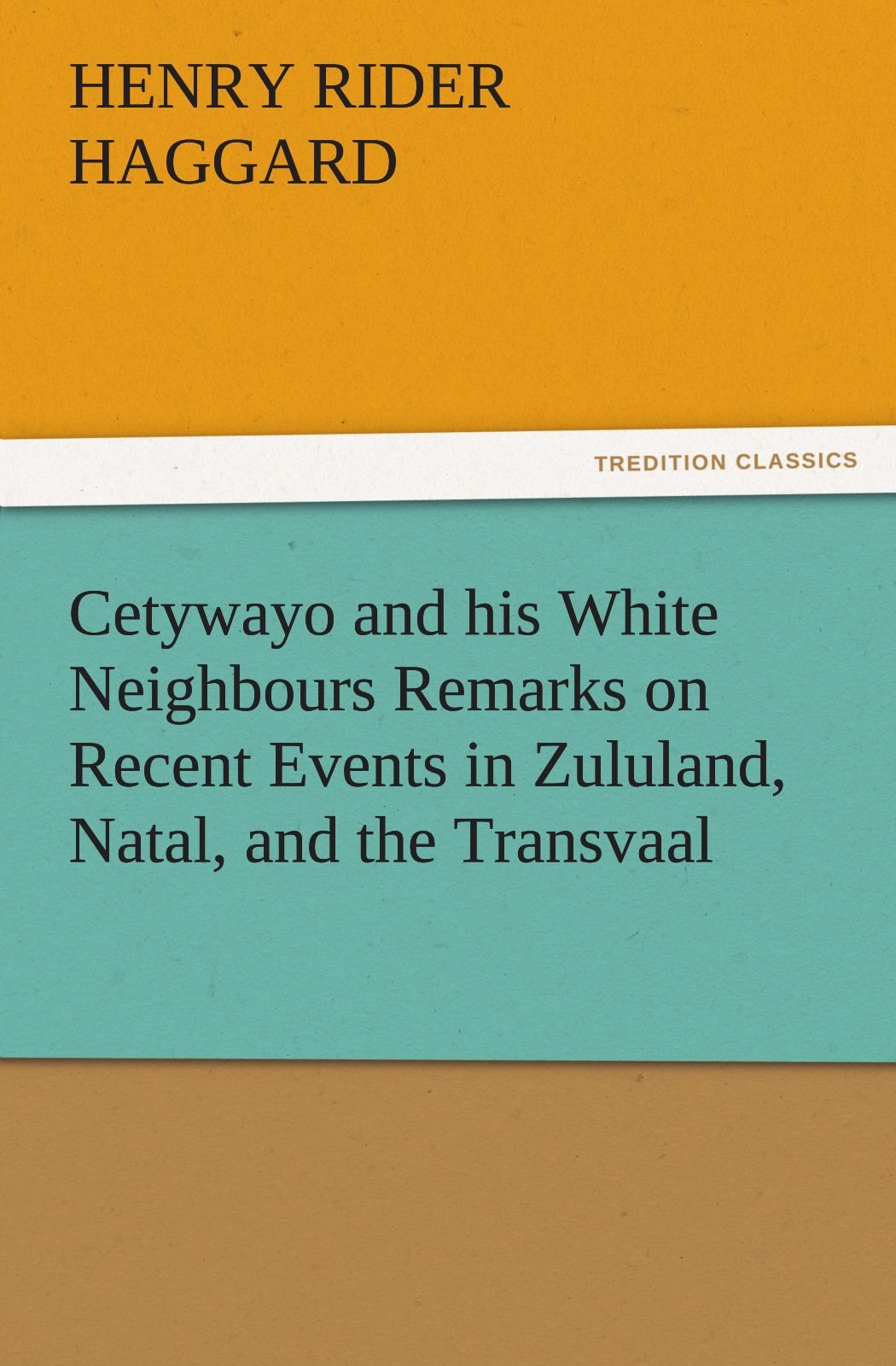 Cetywayo and his White Neighbours Remarks on Recent Events in Zululand, Natal, and the Transvaal (TREDITION CLASSICS) PDF