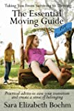The Essential Moving Guide For Families: Practical Advice To Ease Your Transition And Create A Sense Of Belonging