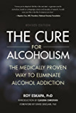 The Cure for Alcoholism: The Medically Proven Way to Eliminate Alcohol Addiction