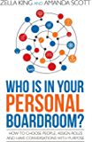 Who is in your Personal Boardroom?: How to choose people, assign roles and have conversations with purpose (English Edition)