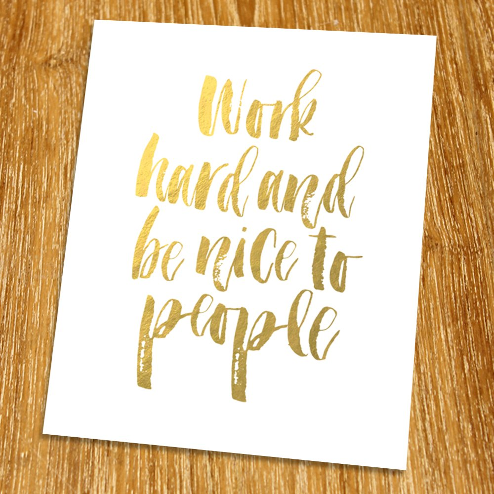 Motivational Quote Gold Print (Unframed), Work hard and be nice to people, Office Quote, Work Place Wall Decor, Gold Foil Print, Gold Foil Art, 8x10, TA-145G 8x10
