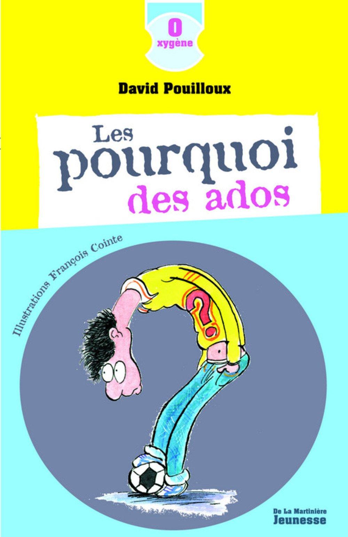 Les pourquoi des ados Broché – 28 mai 2009 David Pouilloux François Cointe Editions de la Martinière 2732439851