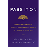 Pass It On: Transferring Wealth, Wisdom, and Financial Smarts to Future Generations