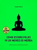 Come essere felici in un mondo di merda: Manuale di sopravvivenza spirituale nel mondo moderno (Italian Edition)
