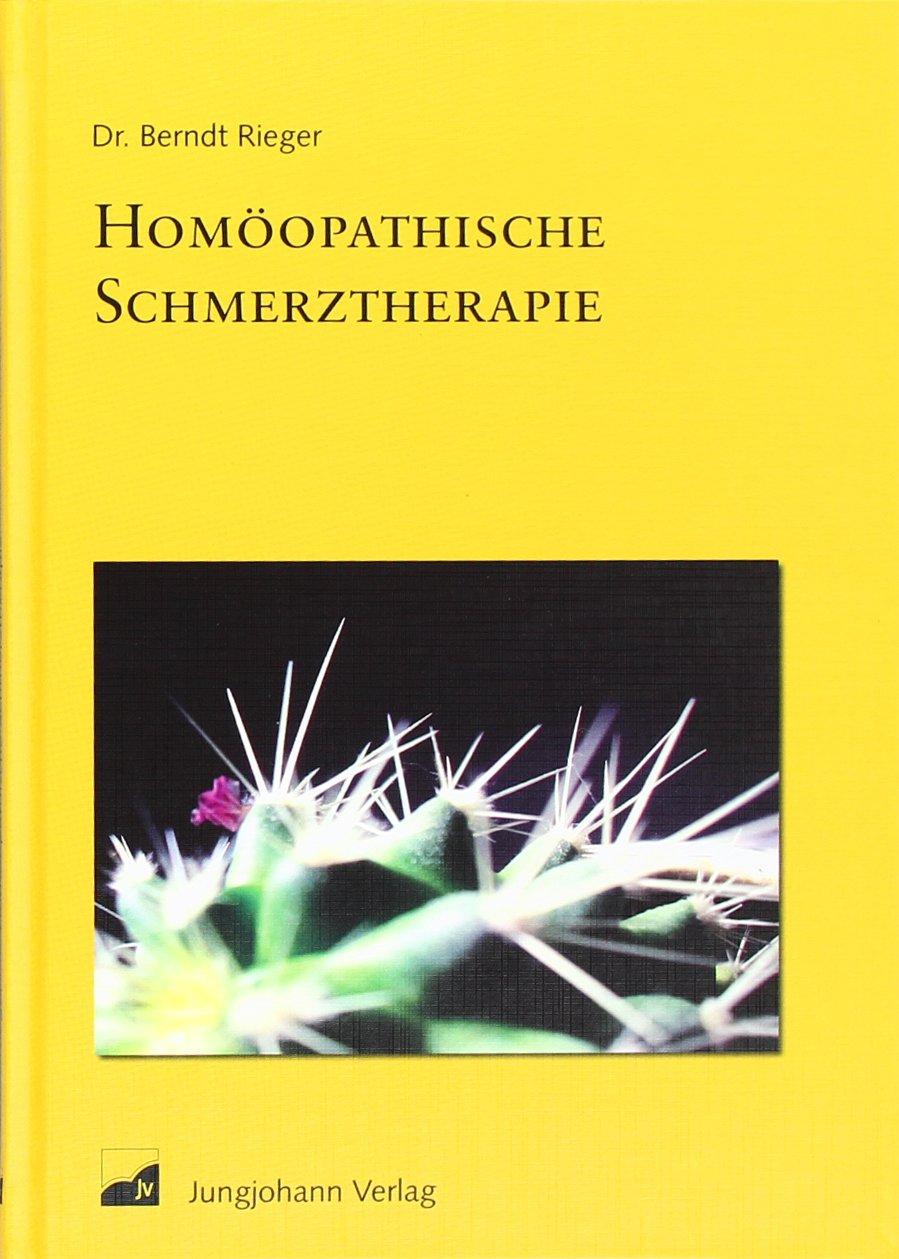 Homöopathische Schmerztherapie: Die wichtigsten Mittel für die Eigentherapie anhand von Fallbeispielen