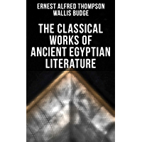 The Classical Works of Ancient Egyptian Literature (English Edition)
