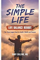 The Simple Life - Life Balance Reboot: The Three-Legged Stool for Health, Wealth and Purpose Kindle Edition