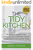 The Tidy Kitchen: A simple system for keeping your kitchen clean, organized and clutter-free (Declutter, Organize and Simplify)