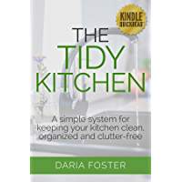 The Tidy Kitchen: A simple system for keeping your kitchen clean, organized and clutter-free (Declutter, Organize and Simplify) (English Edition)