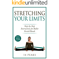 Stretching Your Limits: Over 30 Step by Step Instructions for Ballet Stretch Bands (English Edition)