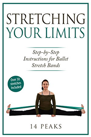 Stretching Your Limits: Over 30 Step by Step Instructions for Ballet Stretch Bands