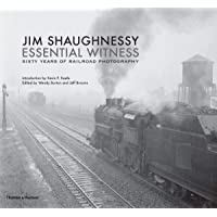 Jim Shaughnessy: Essential Witness: Sixty Years of Railroad