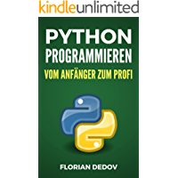 Python Programmieren - Vom Anfänger zum Profi: Der schnelle Einstieg (German Edition)