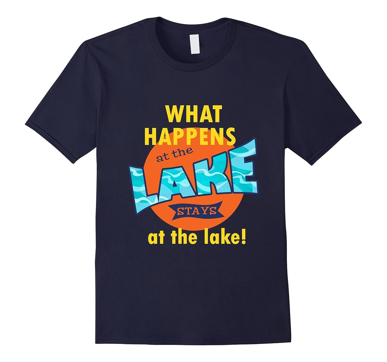 Lake Shirt What Happens At The Lake Stays At The Lake-Vaci