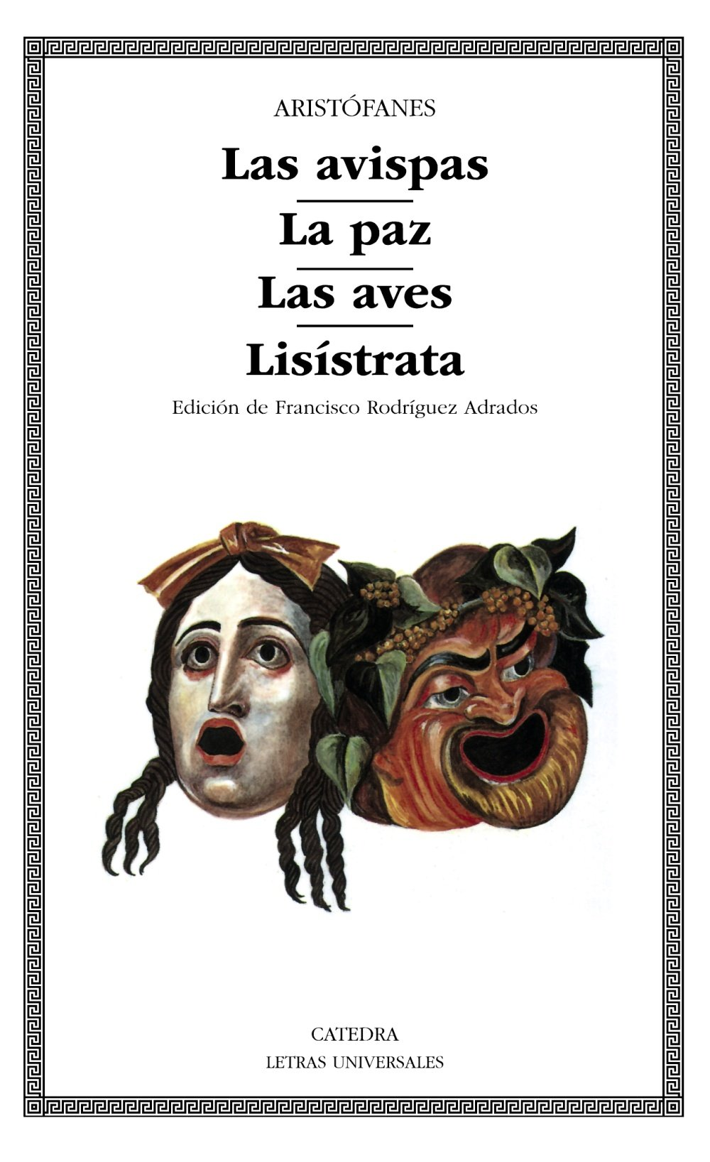 Las avispas; La paz; Las aves; Lisístrata (Letras Universales) Tapa blanda – 6 sep 2004 Aristófanes Cátedra 8437606500 Ancient and Classical