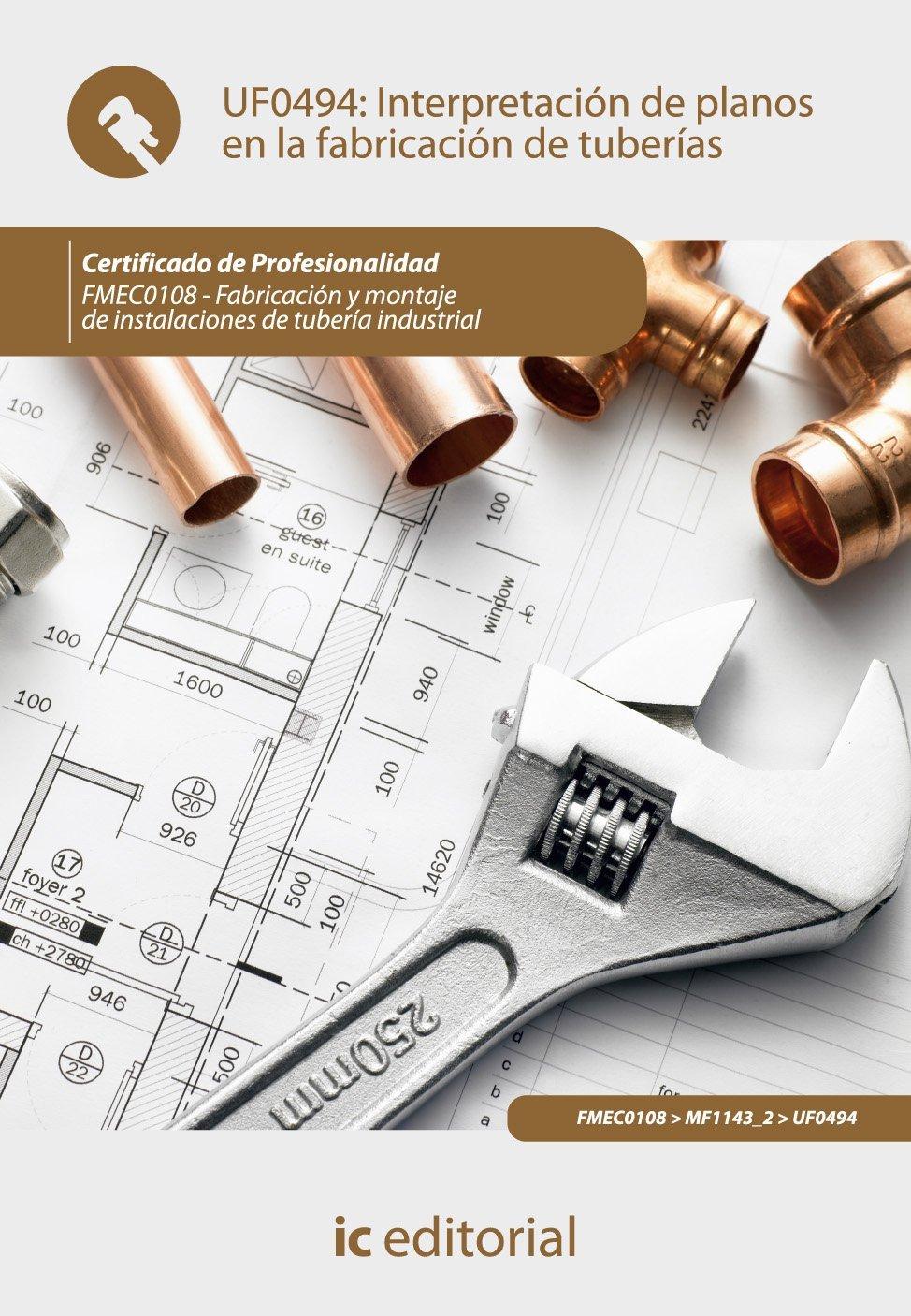 Interpretación de planos en la fabricación de tuberías. fmec0108 - fabricación y montaje de instalaciones de tubería industrial: Amazon.es: Francisco José ...
