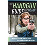 The Handgun Guide for Women: Shoot Straight, Shoot Safe, and Carry with Confidence