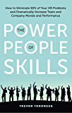 Power of People Skills: How to Eliminate 90% of Your HR Problems and Dramatically Increase Team and Company Morale and Performance