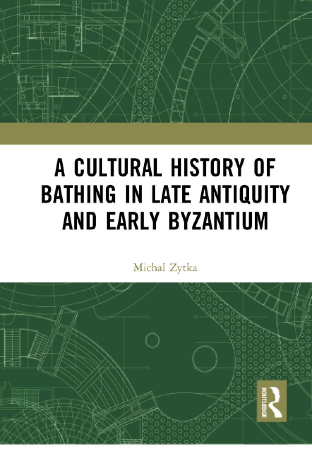 A Cultural History of Bathing in Late Antiquity and Early Byzantium