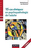 15 cas cliniques en psychopathologie de l'adulte - 2ème éd. (Psychologie clinique)