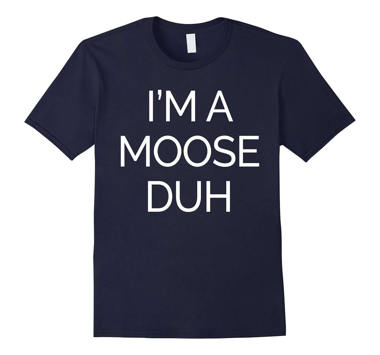 I'm A Moose Duh Easy Halloween Costume Shirt-FL