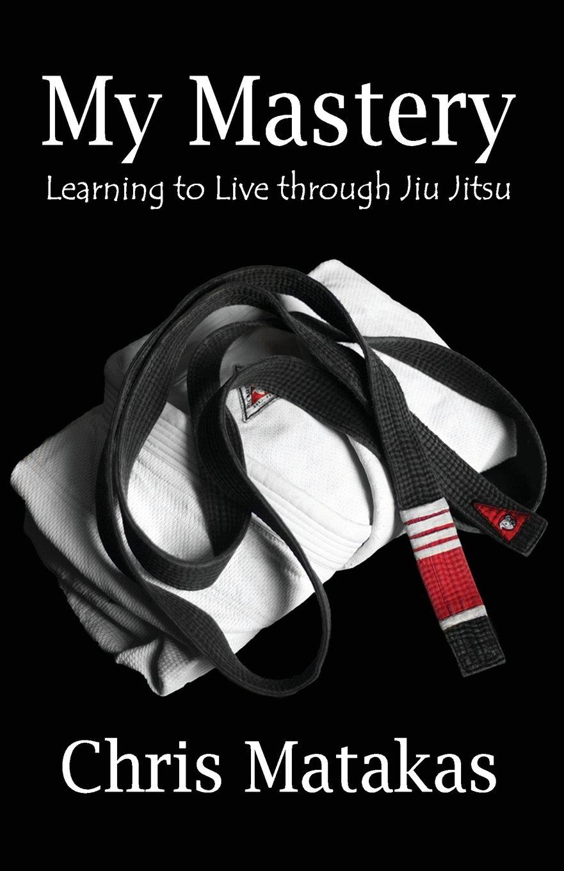 Read Online My Mastery: Learning to Live Through Jiu Jitsu PDF