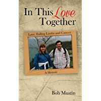 In This Love Together: Love, Failing Limbs and Cancer - A Memoir
