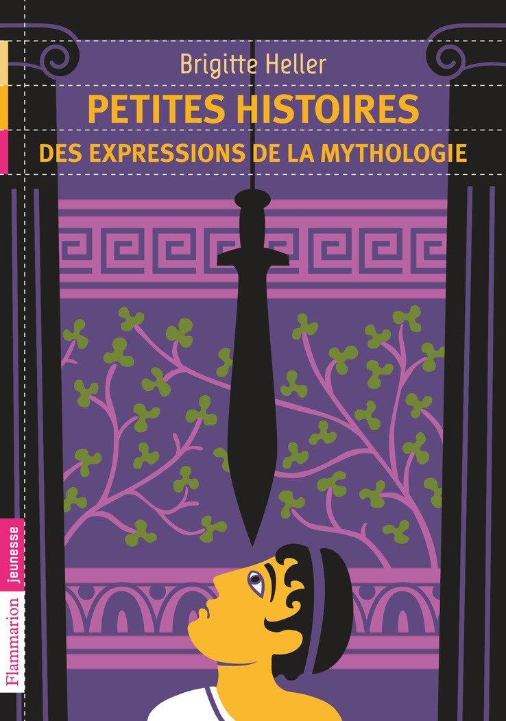 Petites histoires des expressions de la mythologie (Anglais) Broché – 15 mars 2013 Brigitte Heller-Arfouillere Editions Flammarion 2081288168 French