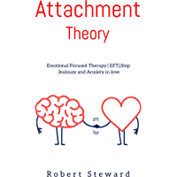 Attachment Theory: Emotional Focused Therapy (EFT), Stop jealousy and Anxiety in Love. (English Edition)