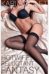 Hotwife Reluctant Fantasy -  A Hotwife Multiple Partner Wife Sharing Romance Novel Kindle Edition