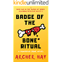 """Badge of the Bone Ritual: A Humorous Occult Crime Novel featuring Detective Scotty C., Book One (""""Badge Of"""" Humorous Crime Series 1)"""