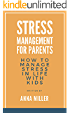 Stress Management For Parents: How To Manage Stress In Life With Kids