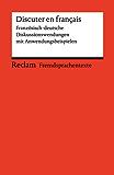 Discuter en français. Französisch-deutsche Diskussionswendungen mit Anwendungsbeispielen: Reclams Rote Reihe – Fremdsprachentexte (French Edition)