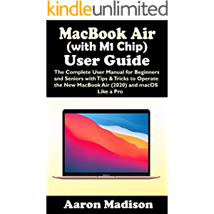 MacBook Air (with M1 Chip) User Guide: The Complete User Manual for Beginners and Seniors with Tips & Tricks to Operate…