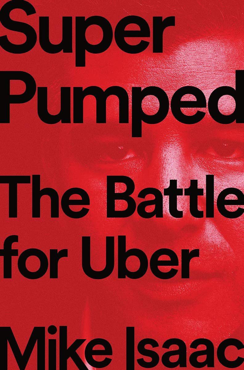Super Pumped: The Battle for Uber: Isaac, Mike: 9780393652246: Amazon.com:  Books