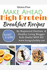 Make Ahead High Protein Breakfast Recipes (Gluten Free): By Registered Dietitian & Healthy Living Blogger Kelli Shallal, MPH, RD Kindle Edition