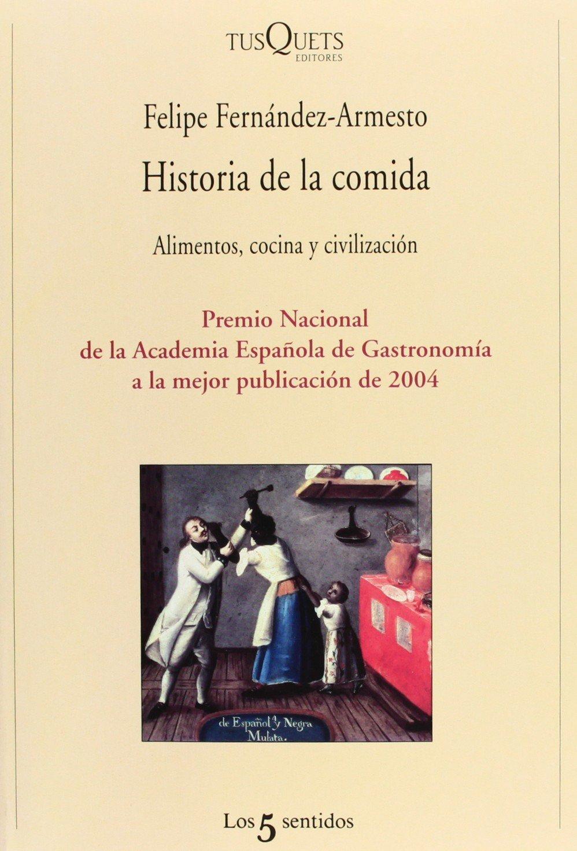 Historia de la comida: Alimentos, cocina y civilización Los Cinco Sentidos: Amazon.es: Fernández-Armesto, Felipe: Libros