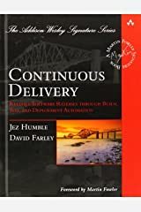 Continuous Delivery: Reliable Software Releases through Build, Test, and Deployment Automation (Addison-Wesley Signature Series (Fowler)) Hardcover