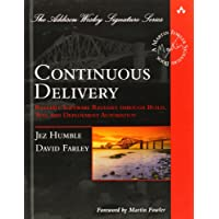 Continuous Delivery: Reliable Software Releases Through Build, Test, and Deployment Automation (Addison-Wesley Signature Series)