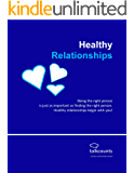 Healthy Relationships begin with you!: Being the right person is just as important as finding the right person.