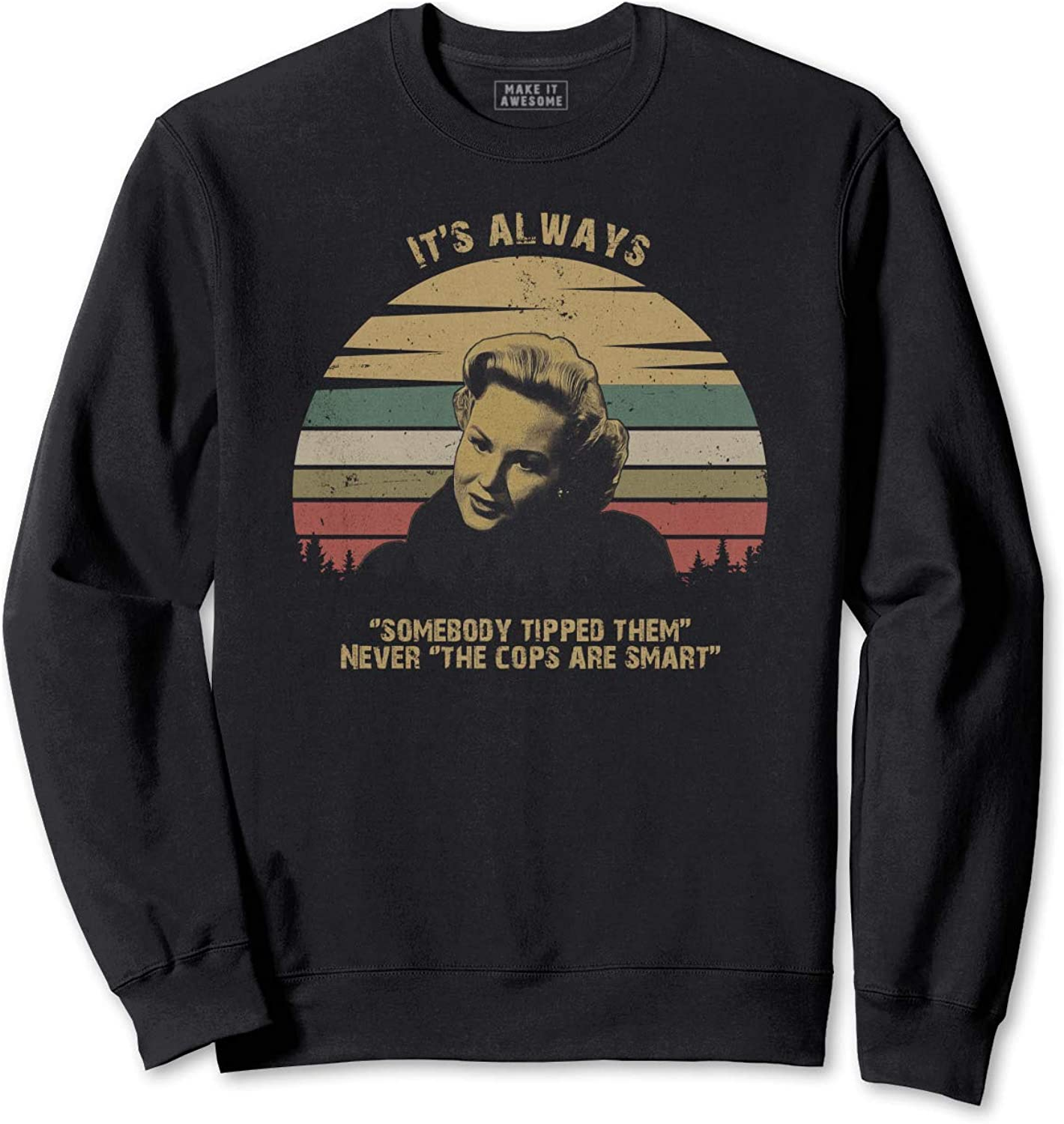 Its Always Somebody Tipped Them Never The Cops are Smart Vintage T-Shirt